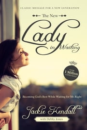 The New Lady in Waiting - Becoming God's Best While Waiting for Mr. Right ebook by Jackie Kendall,Debby Jones