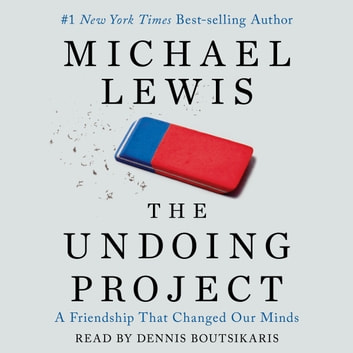 The Undoing Project - A Friendship that Changed Our Minds audiobook by Michael Lewis