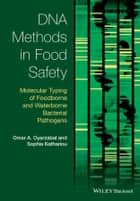 DNA Methods in Food Safety - Molecular Typing of Foodborne and Waterborne Bacterial Pathogens ebook by Omar A. Oyarzabal, Sophia Kathariou