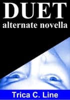 DUET, Alternate Novella ebook by Trica C. Line