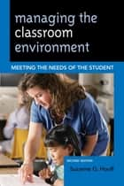 Managing the Classroom Environment ebook by Suzanne G. Houff