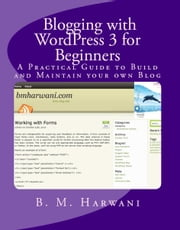 Blogging with WordPress 3 for Beginners ebook by B.M. Harwani