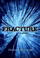Fracture ebook by Melanie Hooyenga