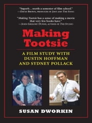 Making Tootsie - A Film Study with Dustin Hoffman and Sydney Pollack ebook by Susan Dworkin