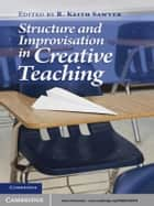 Structure and Improvisation in Creative Teaching ebook by R. Keith Sawyer