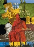 The Idea of Modern Jewish Culture ebook by Eliezer Schweid, Leonard Levin, Amnon Hadary