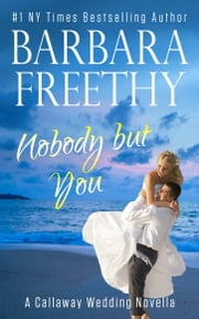 Nobody But You (A Callaway Wedding Novella) ebook by Barbara Freethy