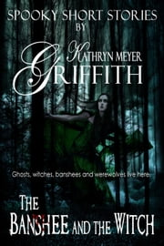 The Banshee and the Witch - Spooky Short Stories, #2 ebook by Kathryn Meyer Griffith