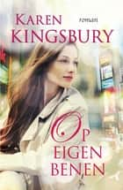Op eigen benen - roman ebook by Karen Kingsbury, Connie van de Velde
