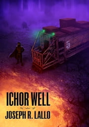 Ichor Well ebook by Joseph R. Lallo