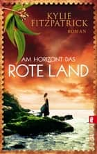 Am Horizont das rote Land - Roman ebook by Kylie Fitzpatrick, Julia Walther