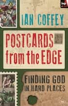 Postcards from the Edge - Finding God In Hard Places ebook by Ian Coffey
