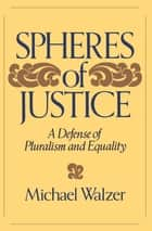 Spheres Of Justice ebook by Michael Walzer