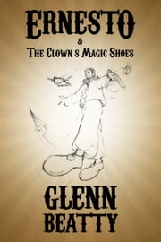 Ernesto & The Clown's Magic Shoes ebook by Glenn Beatty