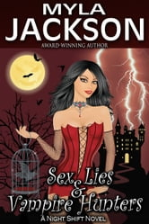 Sex, Lies & Vampire Hunters - (A Humorous, Paranormal Romance) ebook by Myla Jackson