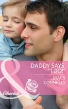 Daddy Says, ''I Do!'' (Mills & Boon Cherish) (The Pirelli Brothers, Book 2) ebook by Stacy Connelly