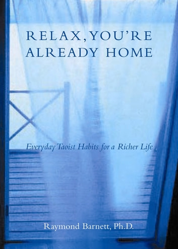 Relax, You're Already Home ebook by Raymond Barnett