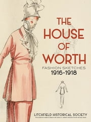 The House of Worth - Fashion Sketches, 1916-1918 ebook by Litchfield Historical Society,Karen M. DePauw,Jessica D. Jenkins,Michael Krass
