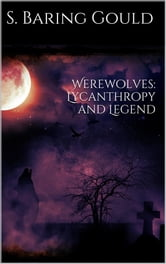 Werewolves: Lycanthropy and Legend ebook by Sabine Baring-gould
