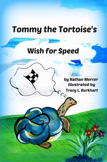 Tommy the Tortoise's Wish for Speed ebook by Nathan Mercer,Tracy Burkhart - Illustrator