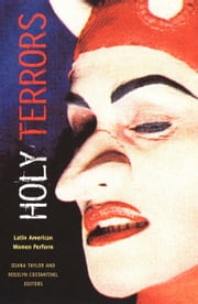 Holy Terrors - Latin American Women Perform ebook by Diana Taylor,Roselyn Costantino,Leslie Damasceno,Diana Raznovich