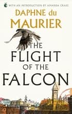 The Flight Of The Falcon ebook by Daphne Du Maurier, Amanda Craig