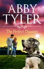 The Perfect Disaster - An Applebottom Matchmaker Society Small Town Sweet and Wholesome Romance ebook by Abby Tyler