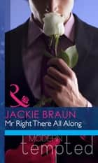 Mr Right There All Along (Mills & Boon Modern Heat) 電子書 by Jackie Braun
