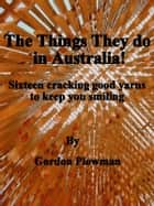 The Things They do in Australia ebook by Gordon Plowman