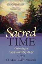 Sacred Time - Embracing an Intentional Way of Life ebook by Christine Valters Paintner