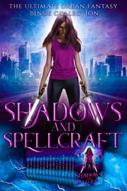 Shadows and Spellcraft - The Ultimate Urban Fantasy Binge Collection ebook by Ashlee Nicole Bye, Victoria DeLuis, Laura Greenwood,...