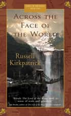 Across The Face Of The World ebook by Russell Kirkpatrick