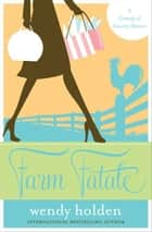 Farm Fatale - A Comedy of Country Manors ebook by Wendy Holden