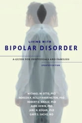Living with Bipolar Disorder:A Guide for Individuals and FamiliesUpdated Edition ebook by Michael W. Otto,Noreen A. Reilly-Harrington,Robert O. Knauz,Aude Henin,Jane N. Kogan,Gary S. Sachs