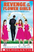 Revenge of the Flower Girls ebook by Jennifer Ziegler