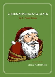 A Kidnapped Santa Claus ebook by Alex Robinson,L. Frank Baum