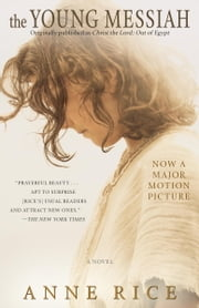 The Young Messiah (Movie tie-in) (originally published as Christ the Lord: Out of Egypt) - A Novel ebook by Anne Rice