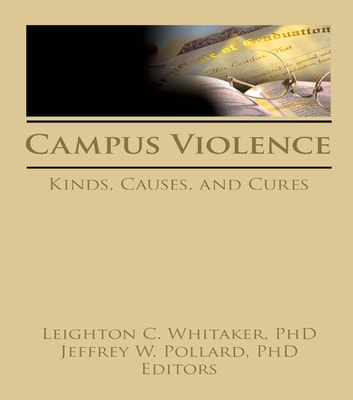 Campus Violence - Kinds, Causes, and Cures ebook by Leighton Whitaker,Jeffrey Pollard