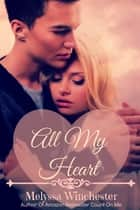 All My Heart ebook by Melyssa Winchester
