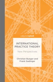 International Practice Theory - New Perspectives ebook by C. Bueger,F. Gadinger