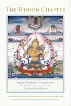 The Wisdom Chapter - Jamgön Mipham's Commentary on the Ninth Chapter of The Way of the Bodhisattva ebook by Jamgon Mipham, The Padmakara Translation Group