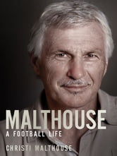 Malthouse - A football life ebook by Christi Malthouse