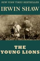 The Young Lions ebook by Irwin Shaw