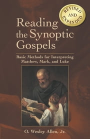 Reading the Synoptic Gospels (Revised and Expanded) - Basic Methods for Interpreting Matthew, Mark, and Luke ebook by O. Wesley Allen Jr.