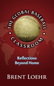 The Global Baseball Classroom ebook by Brent Loehr