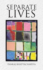 Separate Lives ebook by Pankaj Bhattacharyya