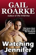 Watching Jennifer ebook by Gail Roarke