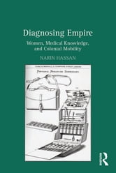 Diagnosing Empire - Women, Medical Knowledge, and Colonial Mobility ebook by Narin Hassan
