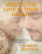 Seeking the Love In Their Hearts – a Trio of Mail Order Bride Romances ebook by Doreen Milstead