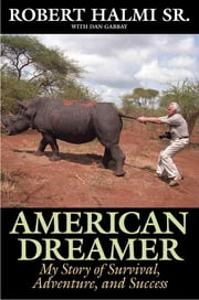 American Dreamer - My Story of Survival, Adventure, and Success ebook by Robert Halmi Sr., Isabella Rossellini, Patrick Stewart